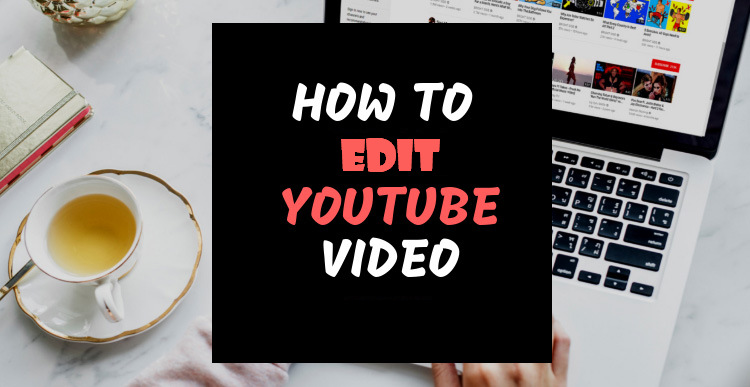 How to Edit YouTube Video