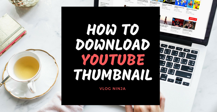 How to Get YouTube HD Thumbnails 2019